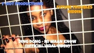 DING DONG - MI WAAN KNOW (OFFICIAL VIRAL HD VIDEO)  - FUTURE TROUBLES RIDDIM JULY 2014