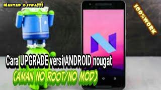 Cara UPGRADE Versi ANDROID NOUGAT Untuk Semua Android (TANPA ROOT/TANPA MOD)