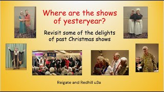Where are the Shows of Yesteryear? A Christmas entertainment from Reigate & Redhill u3a