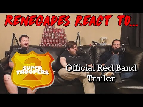Renegades React to... Super Troopers 2 - Red Band Trailer
