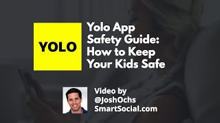 YOLO App Snapchat Safety Guide For Parents of Teens by Josh Ochs