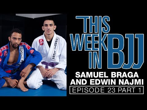 This week in BJJ with Episode 23 Samuel Braga and Edwin Najmi Part 1 of 2