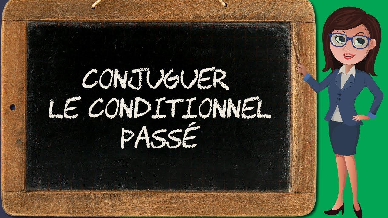 Conjugaison Du Conditionnel 3 Conditionnel Passe Youtube