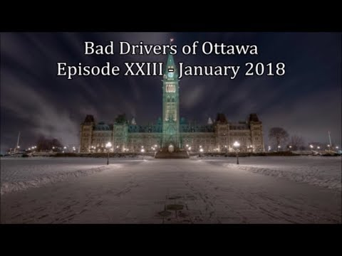 Bad Drivers of Ottawa Episode XXIII: January 2018