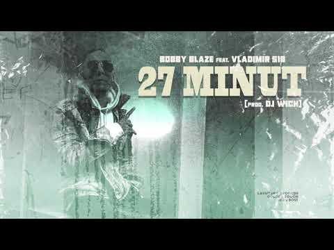 Bobby Blaze - 27 minut feat. Vladimir 518 (prod. DJ Wich)