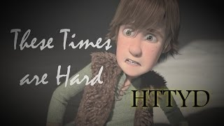 HTTYD ~ These Times are Hard (Preview)