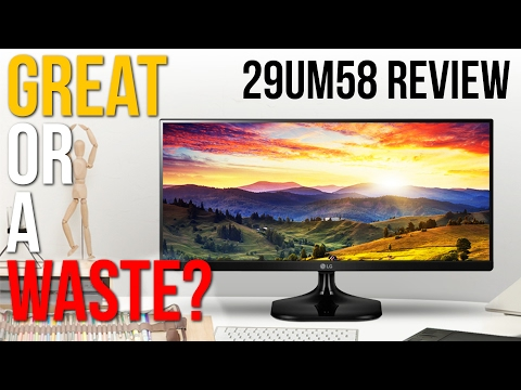 Great Or A Waste? - LG 29 inch 29UM58 / 29UM58-P 2560x1080
