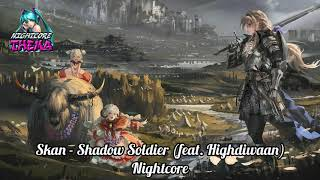 Skan - Shadow Soldier (feat. Highdiwaan) - Nightcore