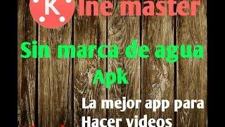 Kine master sin marca de agua ultima version |la. Mejor app para hacer videos