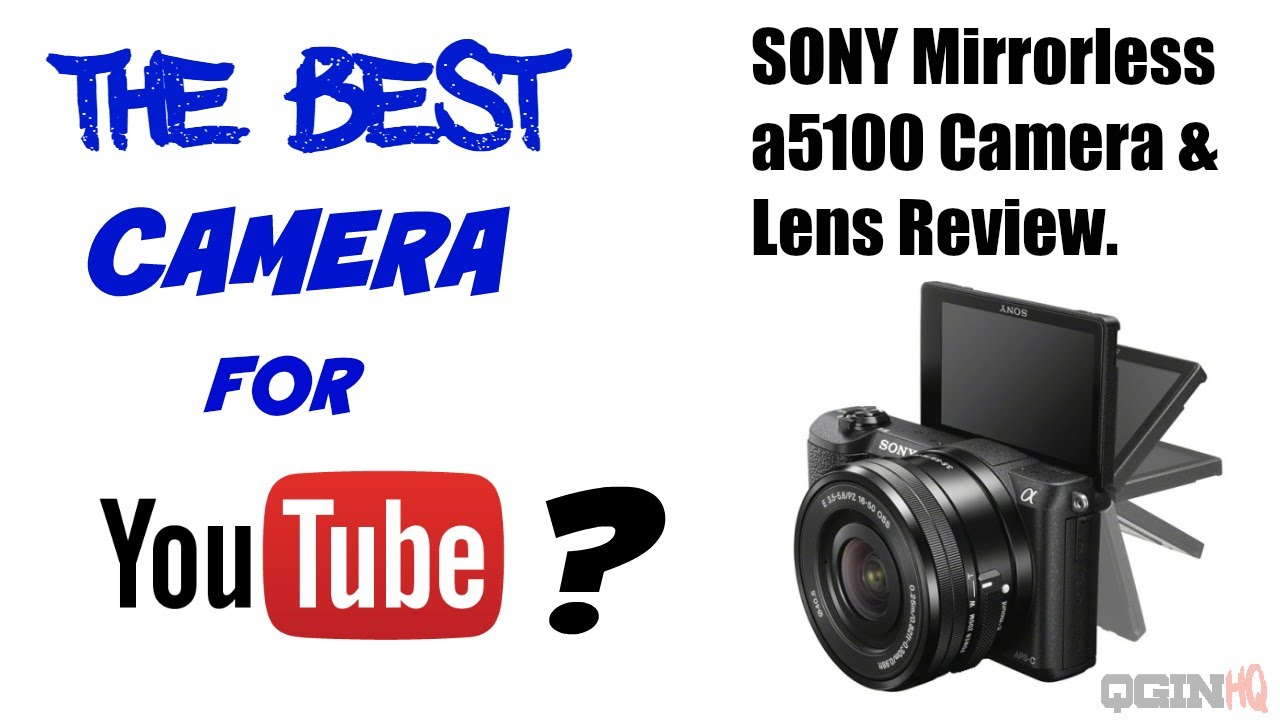 sony youtube camera. best camera for youtube | sony a5100 mirrorless \u0026 lens review