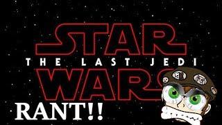 Star Wars The Last Jedi RANT!!!