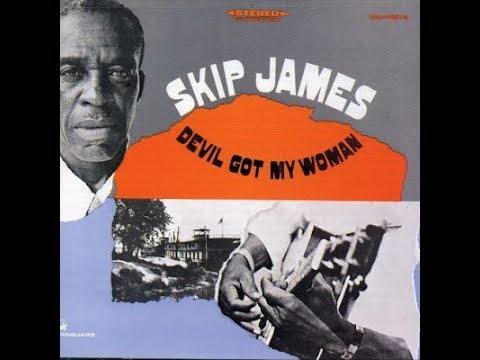 Skip James - Full Album - Devil Got My Woman (1968)