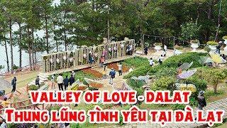 Thung lũng tình yêu - Điểm đến thu hút khách du lịch tại Đà Lạt (Valley of Love - Dalat)