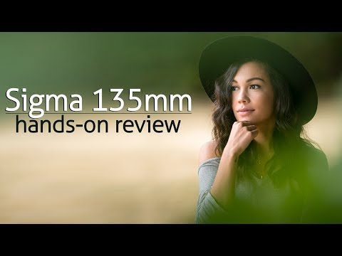 Sigma 135mm f/1.8 Hands-on with a sweet portrait lens