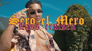 Sero El Mero - Lass Cruisen (Official Video)