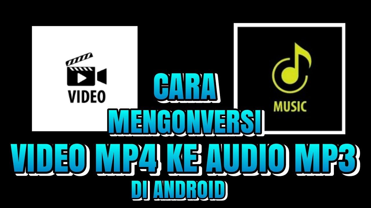 Cara Mengubah Video Mp4 Jadi Audio Mp3 Di Android Youtube