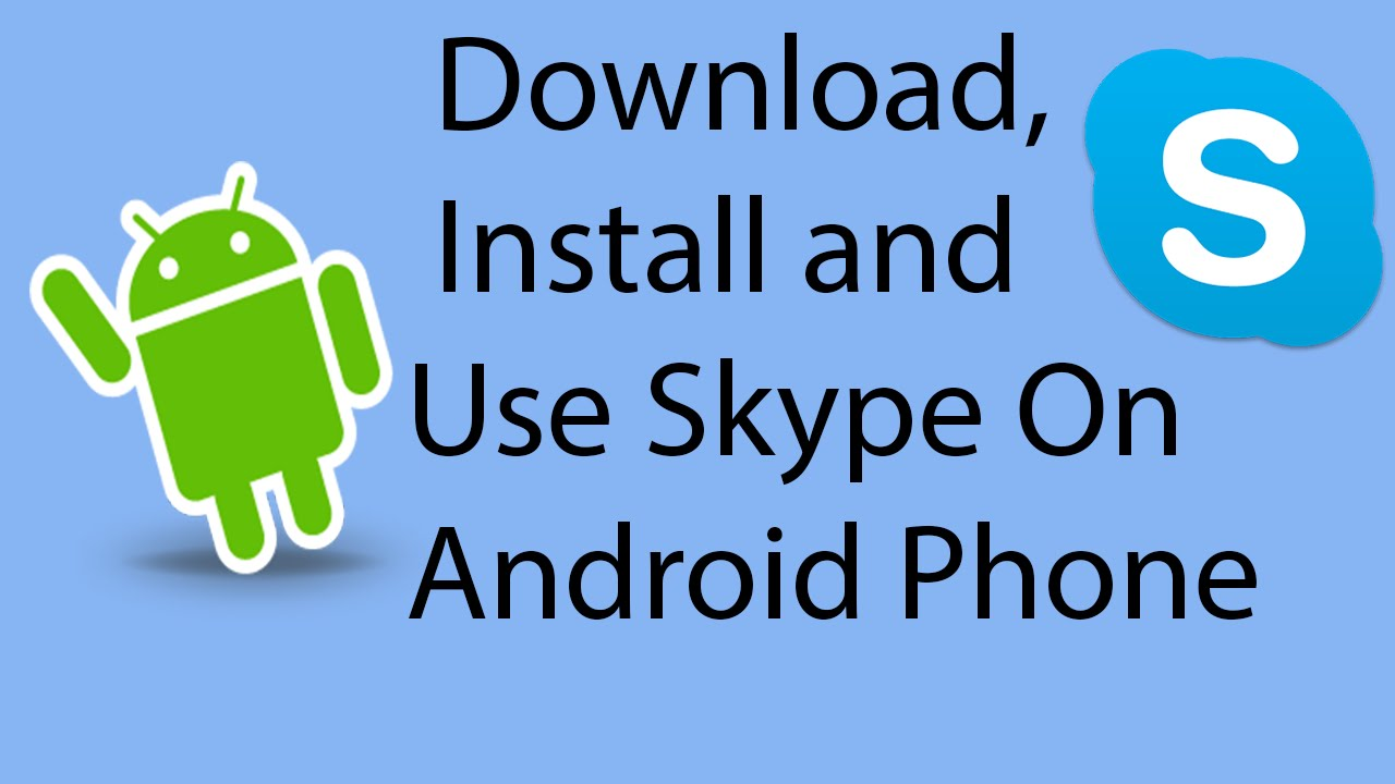 Phone Download Skype For Android Phones Samsung how to downloadinstall and use skype on your android phone 2016 2016