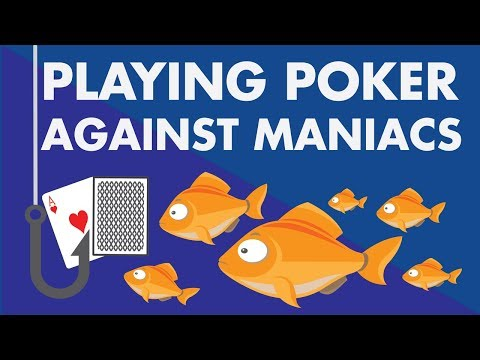 Playing Poker Against Maniacs (beginners, Bad Players, Fish)