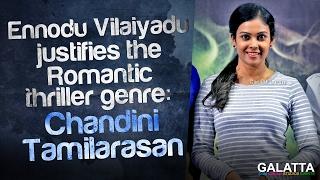 Ennodu Vilaiyadu justifies the Romantic thriller genre - Chandhini Tamilarasan