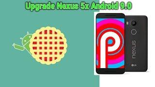 Upgrade Nexus 5x To Android 9.0 Pie