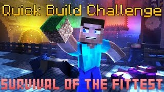 Quick Build Challenge - Survival of the Fittest!