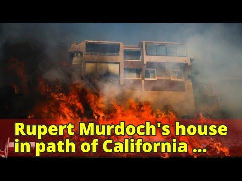 Rupert Murdoch's house in path of California fire