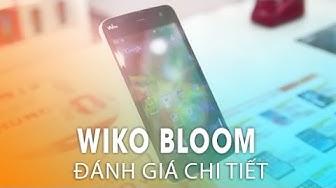 Đánh giá WIKO BLOOM: Ngon Bổ Rẻ - Đối thủ của ZENFONE 4