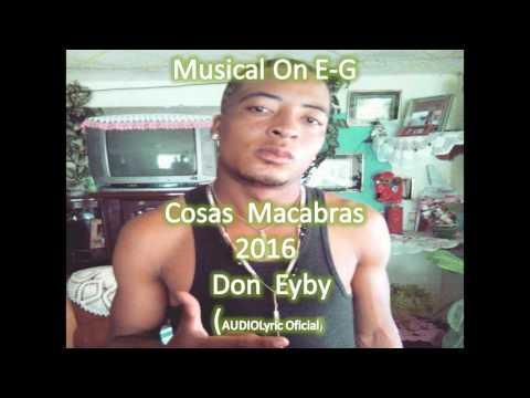Musical On E G  WASE FT BN Cosas  Macabras  2016  Don  Eyby  don Eybi AUDIO VIDEO Lyric Oficial