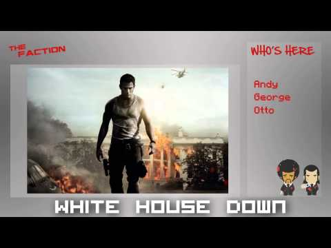 White House Down – The Faction: Movie Reviews w/ Andy, George, and Otto