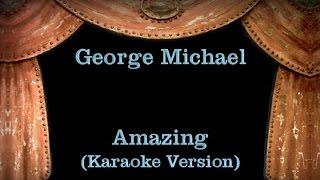 George Michael - Amazing - Lyrics (Karaoke Version)