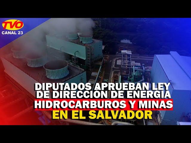 DIPUTADOS APRUEBAN LEY DE DIRECCIÓN DE ENERGIA HIDROCARBUROS Y MINAS