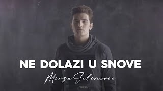 MIRZA SELIMOVIC - NE DOLAZI U SNOVE (OFFICIAL VIDEO) 2016