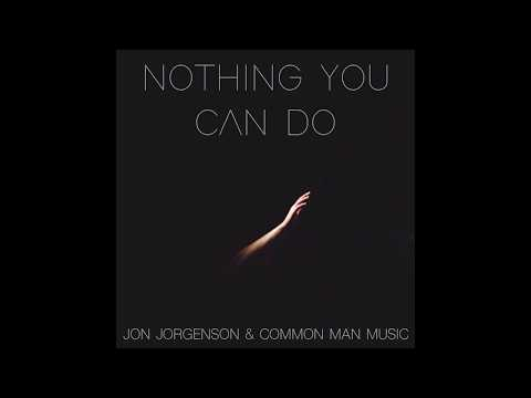 Nothing You Can Do | Jon Jorgenson & Common Man Music | Spoken Word Mp3