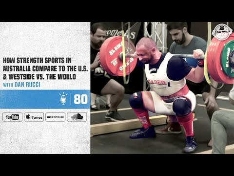 #80 How Strength Sports in Australia Compare to the U.S. & Westside vs. The World with Dan Rucci