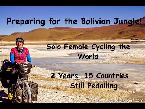 Solo Female Cycling the World - Preparing for the Bolivian Jungle - 2016