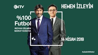 % 100 Futbol Fenerbahçe - Galatasaray 14 Nisan 2019