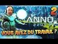 ANNO 2205 - Ep.2 : VOUS AVEZ DU TRAVAIL ? - Gameplay FR avec Fanta PC