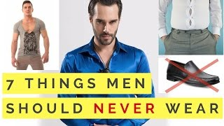 7 Things Men Should Never Wear... (Stop Wearing These NOW)
