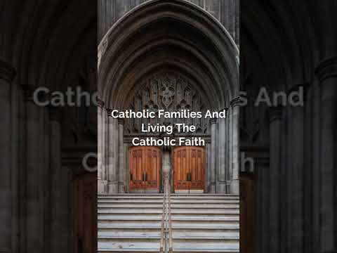 Catholic Families and Living the Catholic Faith