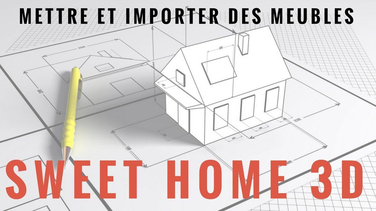 Tuto Sweet Home 3d Mettre Et Importer Des Meubles Youtube