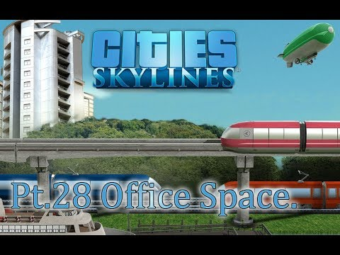 Cities:Skylines Mass Transit : 28 - Office Space.