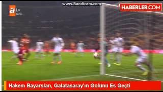 Hakem Bayarslan, Galatasarayın Golünü Es Geçti