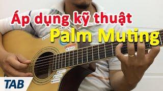 Dùng kỹ thuật Palm Muting rãi hợp âm | Học đàn guitar cơ bản | học guitar online | Hoc dan ghi ta