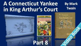 Part 8 - A Connecticut Yankee in King Arthur