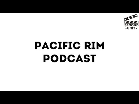 PACIFIC RIM (Second Unit Podcast)