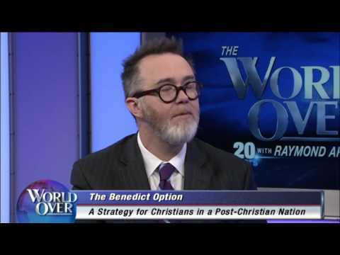 World Over - 2017-03-16– 'The Benedict Option' author Rod Dreher with Raymond Arroyo