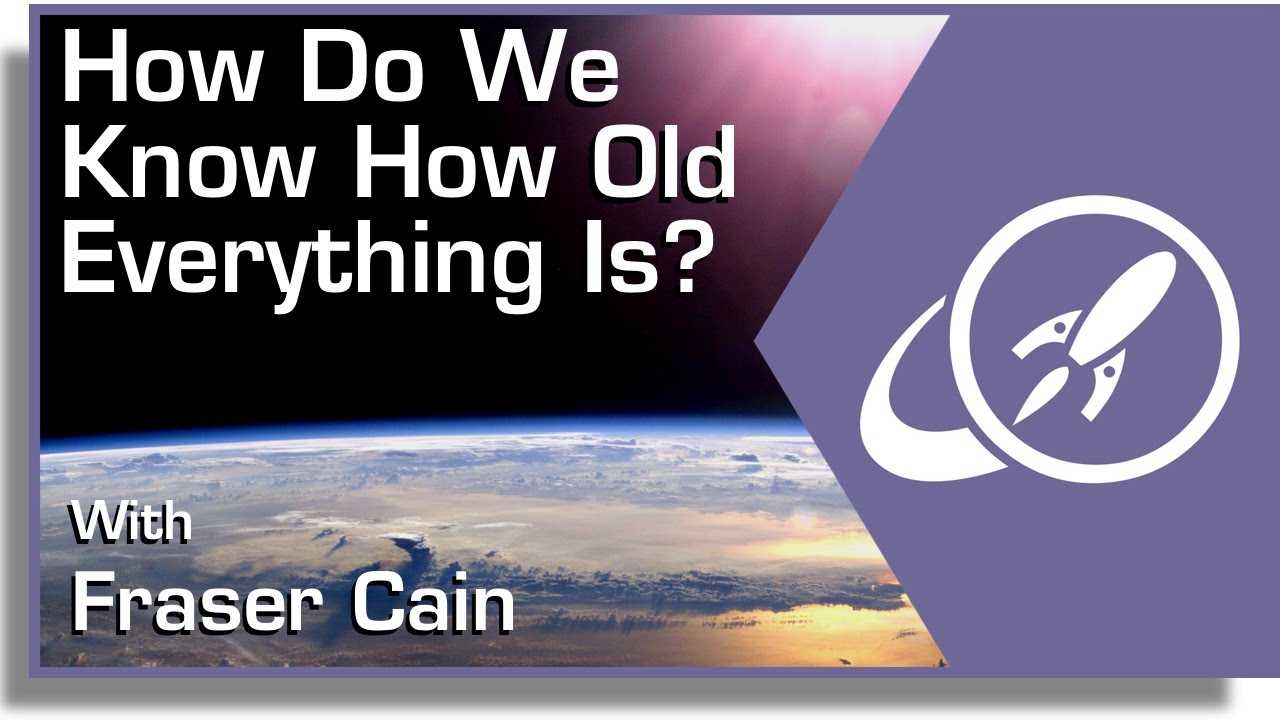 How Do We Know How Old Everything Is?