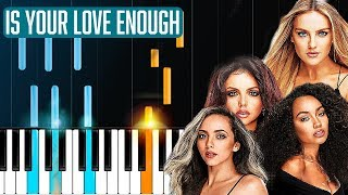"Little Mix  - ""Is Your Love Enough"" Piano Tutorial - Chords - How To Play - Cover"