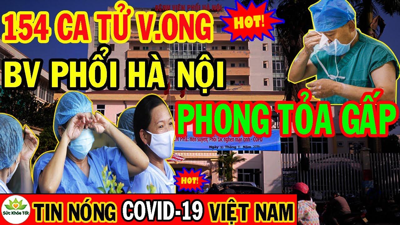 Download [NÓNG]: Bộ Y Tế Công bố 154 ca Covid-19 tử vong, Gần Toàn bộ BV Phổi Hà Nội trở thành F1 NGUY TO RỒI