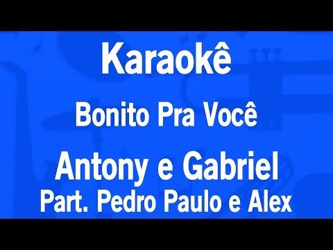 Karaokê Bonito Pra Você - Antony e Gabriel Part. Pedro Paulo e Alex